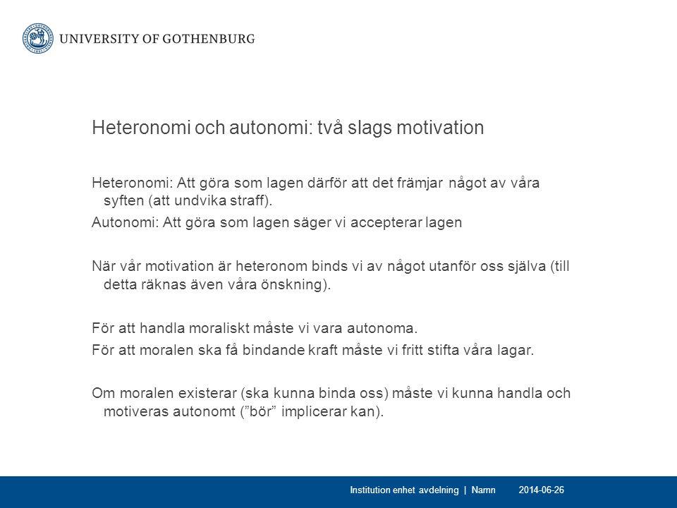 Heteronomi och autonomi: två slags motivation Heteronomi: Att göra som lagen därför att det främjar något av våra syften (att undvika straff).