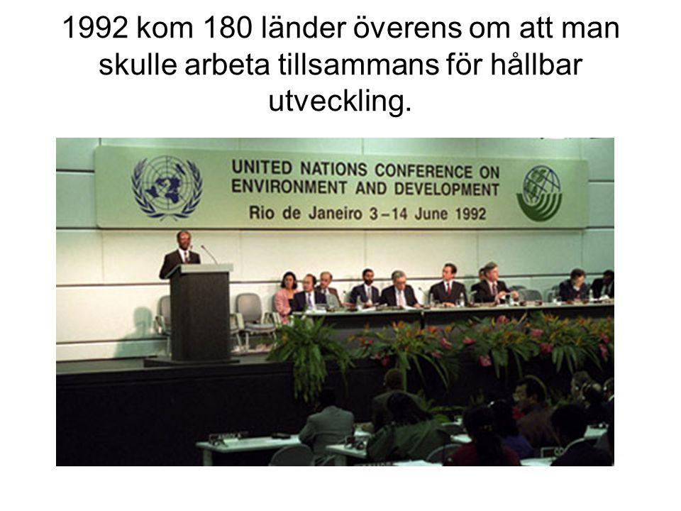 1992 kom 180 länder överens om att man skulle arbeta tillsammans för hållbar utveckling.