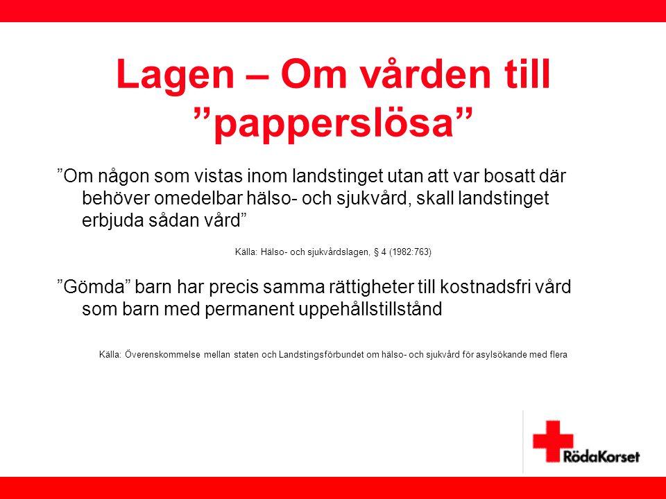 """Lagen – Om vården till """"papperslösa"""" """"Om någon som vistas inom landstinget utan att var bosatt där behöver omedelbar hälso- och sjukvård, skall landst"""