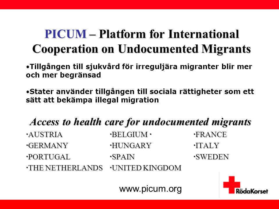 PICUM – Platform for International Cooperation on Undocumented Migrants Access to health care for undocumented migrants  AUSTRIA  BELGIUM   FRANCE