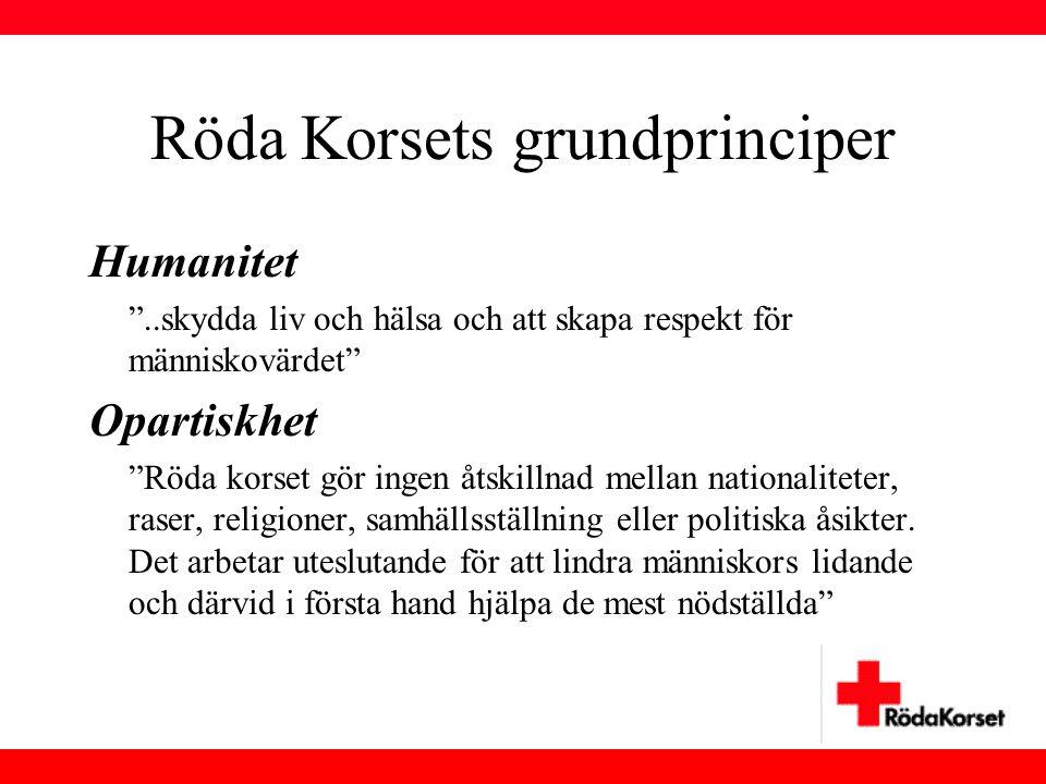 """Röda Korsets grundprinciper Humanitet """"..skydda liv och hälsa och att skapa respekt för människovärdet"""" Opartiskhet """"Röda korset gör ingen åtskillnad"""