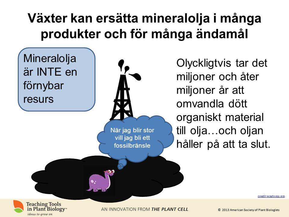© 2013 American Society of Plant Biologists Växter kan ersätta mineralolja i många produkter och för många ändamål Mineralolja är INTE en förnybar res