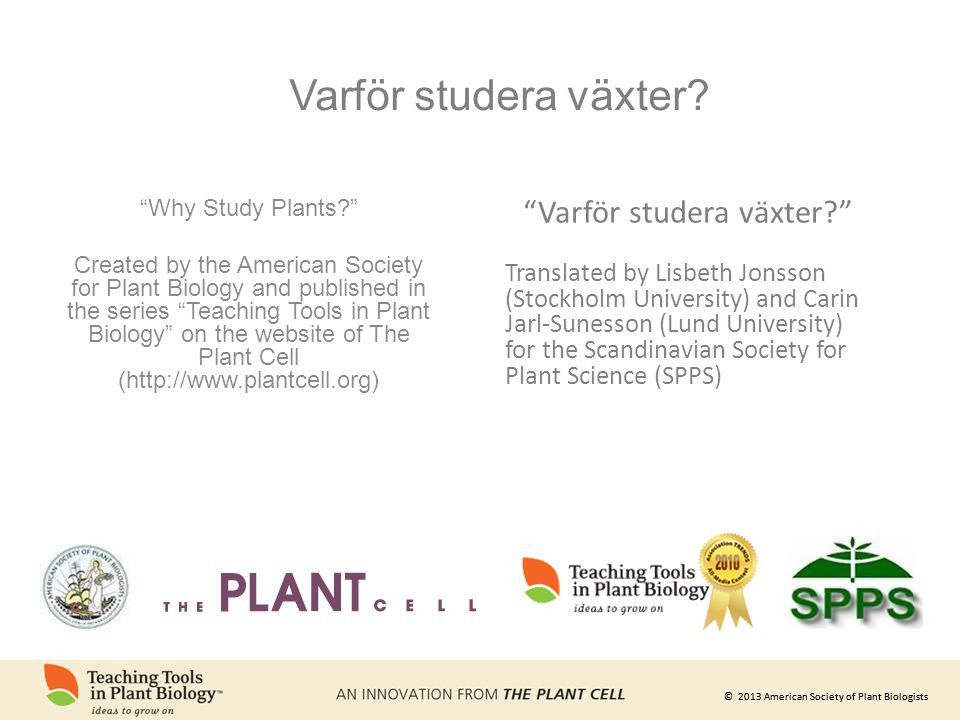 "© 2013 American Society of Plant Biologists ""Why Study Plants?"" Created by the American Society for Plant Biology and published in the series ""Teachin"