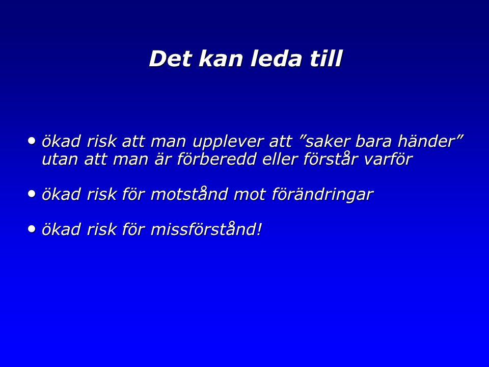 """Det kan leda till • ökad risk att man upplever att """"saker bara händer"""" utan att man är förberedd eller förstår varför • ökad risk för motstånd mot för"""