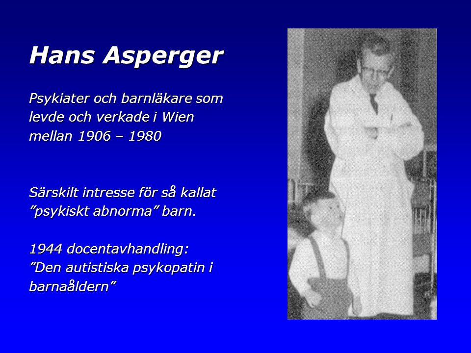 """Hans Asperger Psykiater och barnläkare som levde och verkade i Wien mellan 1906 – 1980 Särskilt intresse för så kallat """"psykiskt abnorma"""" barn. 1944 d"""