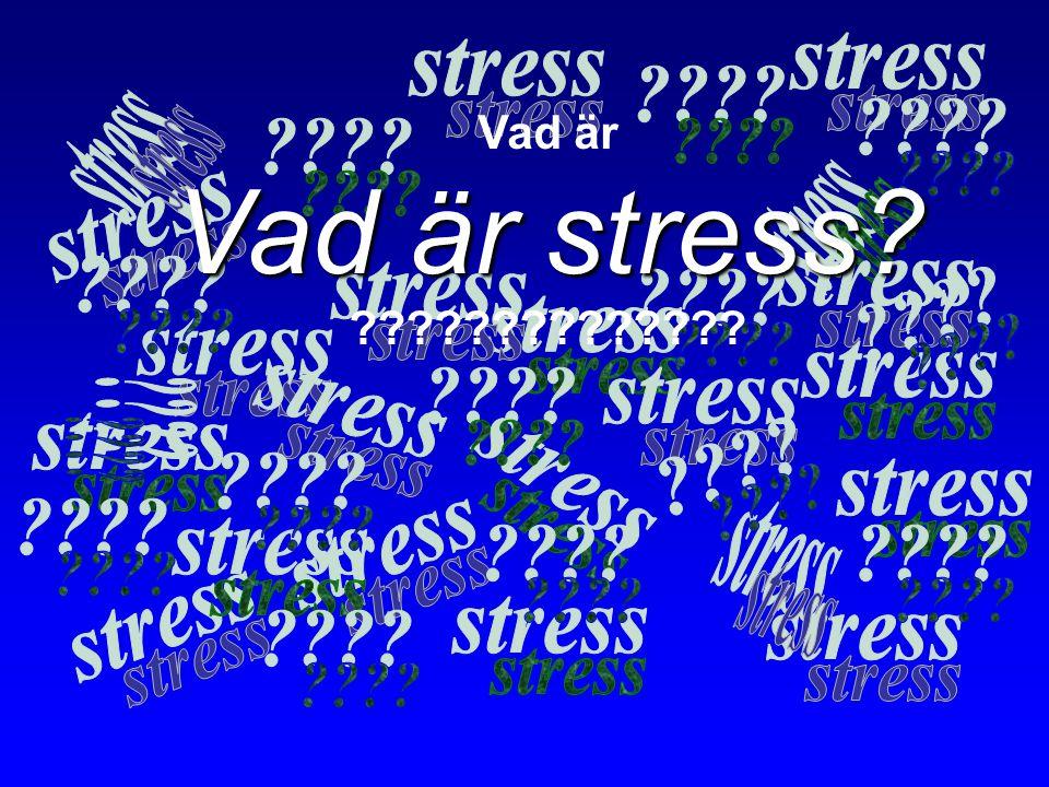 Vad är Vad är stress? ??????????????