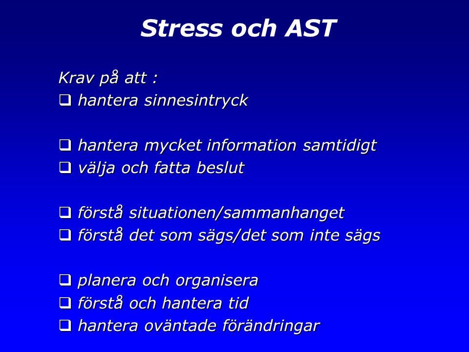 Stress och AST Krav på att :  hantera sinnesintryck  hantera mycket information samtidigt  välja och fatta beslut  förstå situationen/sammanhanget