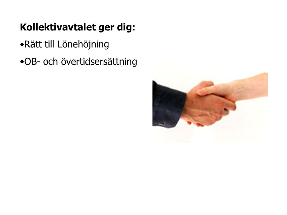 Kollektivavtalet ger dig: •Rätt till Lönehöjning •OB- och övertidsersättning