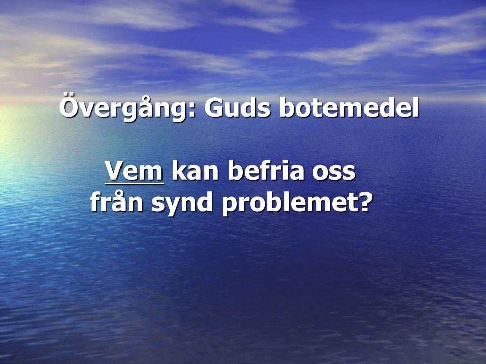 Övergång: Guds botemedel Vem kan befria oss från synd problemet? Övergång: Guds botemedel Vem kan befria oss från synd problemet?