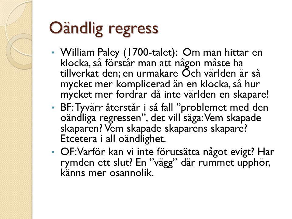 Oändlig regress • William Paley (1700-talet): Om man hittar en klocka, så förstår man att någon måste ha tillverkat den; en urmakare Och världen är så