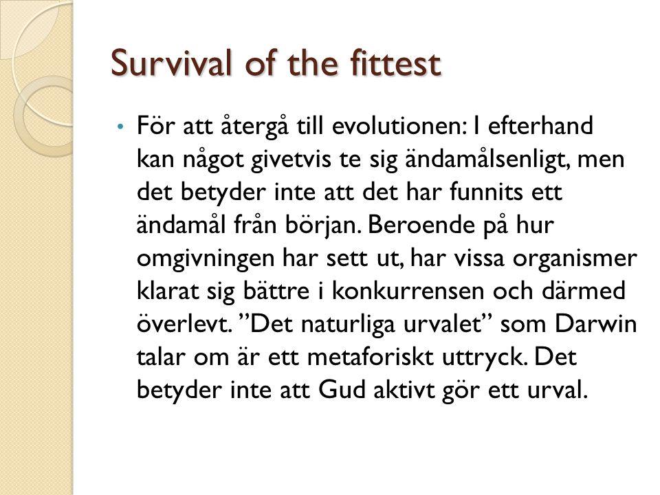 Survival of the fittest • För att återgå till evolutionen: I efterhand kan något givetvis te sig ändamålsenligt, men det betyder inte att det har funn