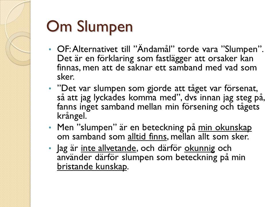 """Om Slumpen • OF: Alternativet till """"Ändamål"""" torde vara """"Slumpen"""". Det är en förklaring som fastlägger att orsaker kan finnas, men att de saknar ett s"""