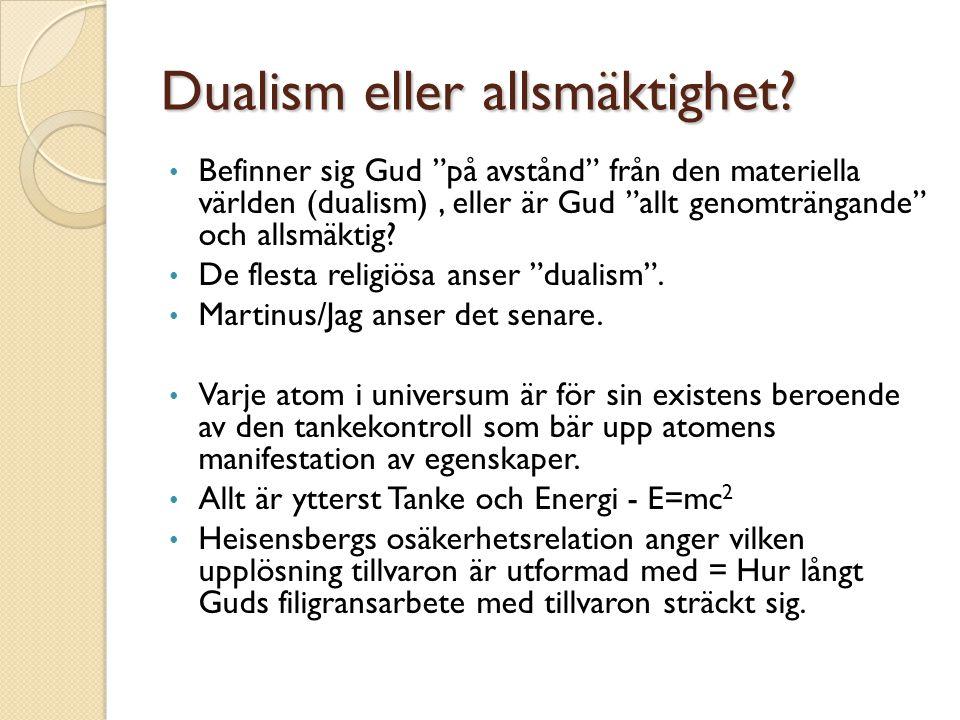 """Dualism eller allsmäktighet? • Befinner sig Gud """"på avstånd"""" från den materiella världen (dualism), eller är Gud """"allt genomträngande"""" och allsmäktig?"""
