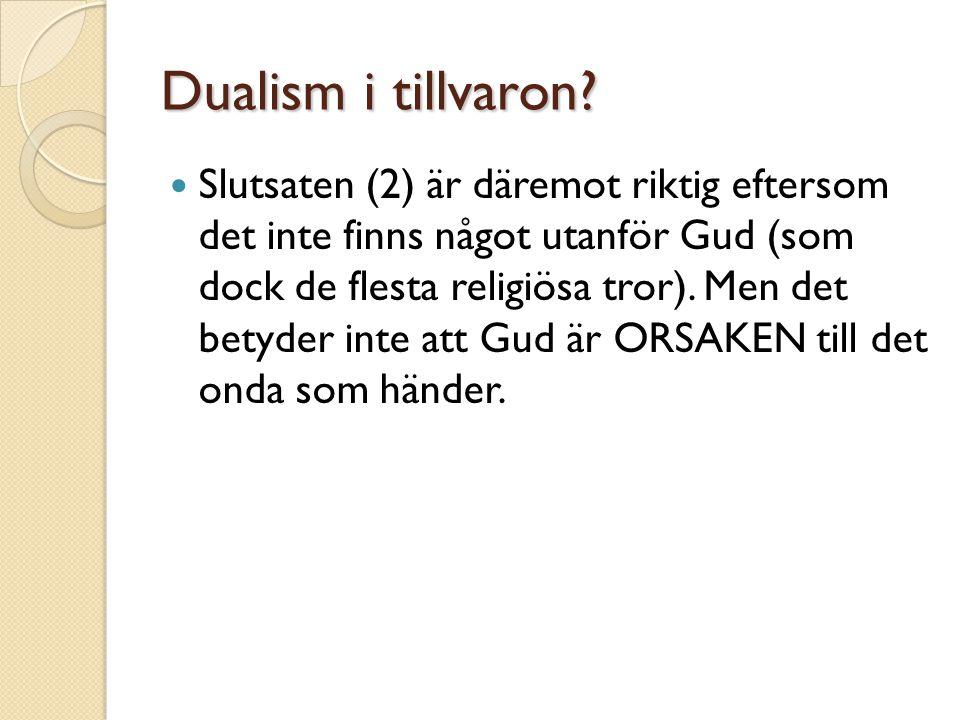 Dualism i tillvaron?  Slutsaten (2) är däremot riktig eftersom det inte finns något utanför Gud (som dock de flesta religiösa tror). Men det betyder