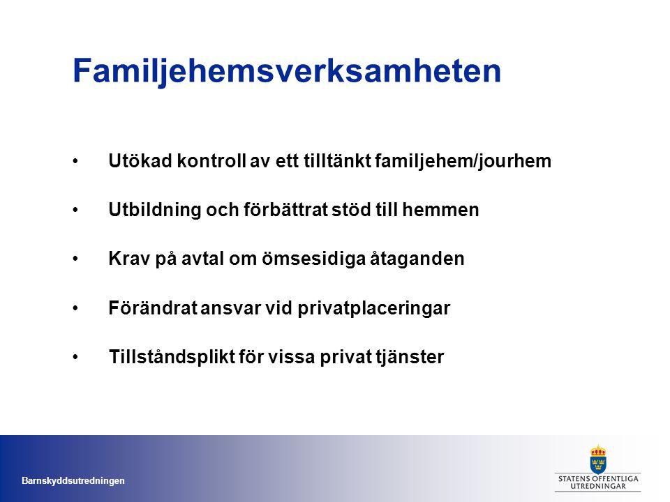 Barnskyddsutredningen Familjehemsverksamheten •Utökad kontroll av ett tilltänkt familjehem/jourhem •Utbildning och förbättrat stöd till hemmen •Krav p