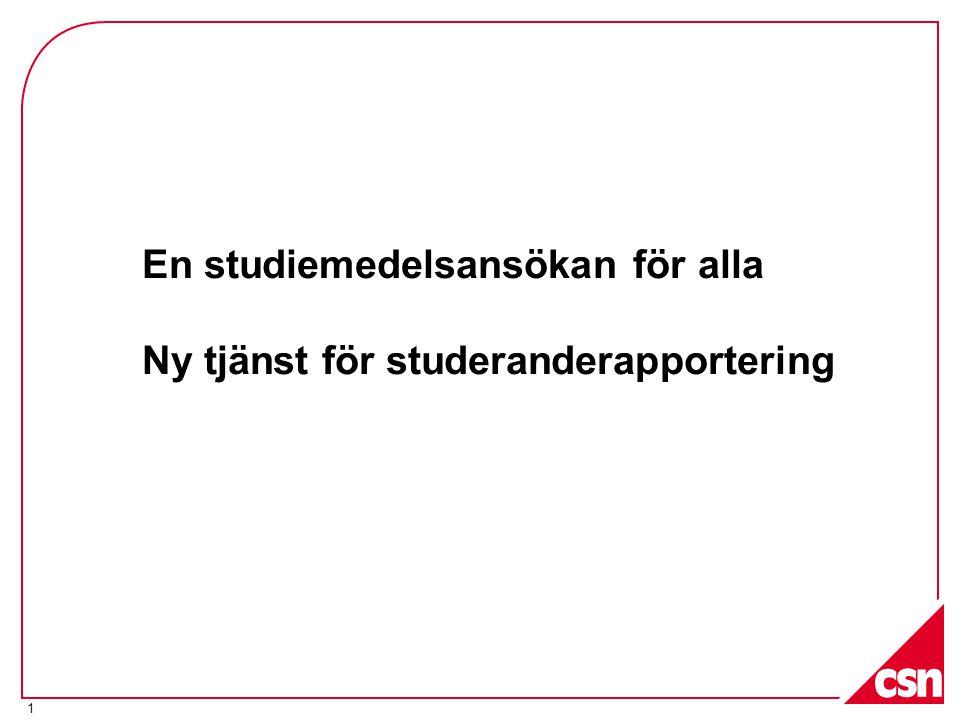 1 En studiemedelsansökan för alla Ny tjänst för studeranderapportering