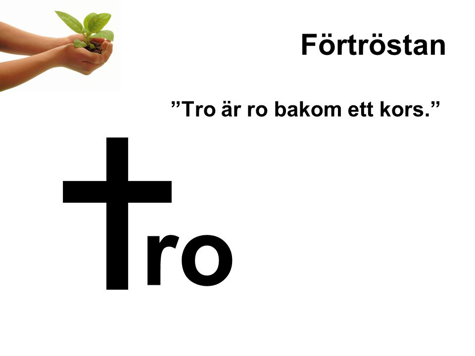 """Förtröstan """"Tro är ro bakom ett kors."""" ro"""