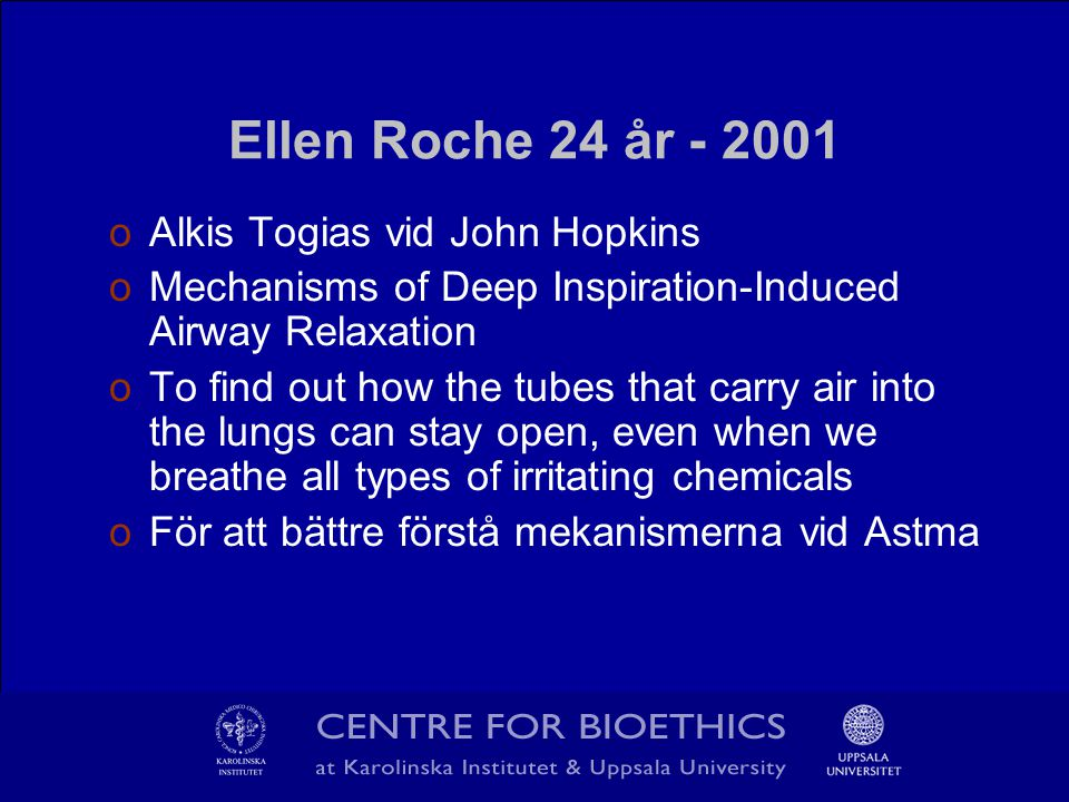 Ellen Roche 24 år - 2001 oAlkis Togias vid John Hopkins oMechanisms of Deep Inspiration-Induced Airway Relaxation oTo find out how the tubes that carr