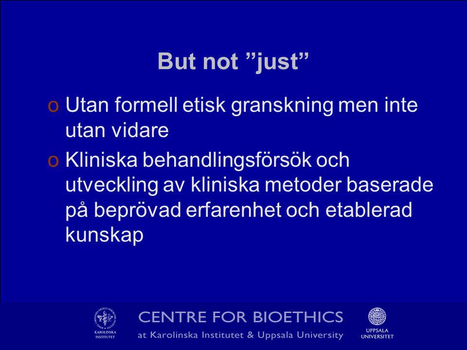But not just oUtan formell etisk granskning men inte utan vidare oKliniska behandlingsförsök och utveckling av kliniska metoder baserade på beprövad erfarenhet och etablerad kunskap