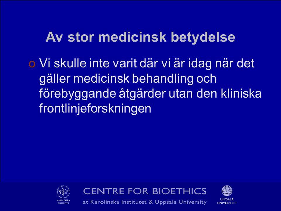 Av stor medicinsk betydelse oVi skulle inte varit där vi är idag när det gäller medicinsk behandling och förebyggande åtgärder utan den kliniska frontlinjeforskningen