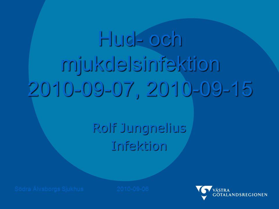 Södra Älvsborgs Sjukhus Rolf Jungnelius 2010-09-06 Hud- och mjukdelsinfektion 2010-09-07, 2010-09-15 Rolf Jungnelius Infektion Södra Älvsborgs Sjukhus