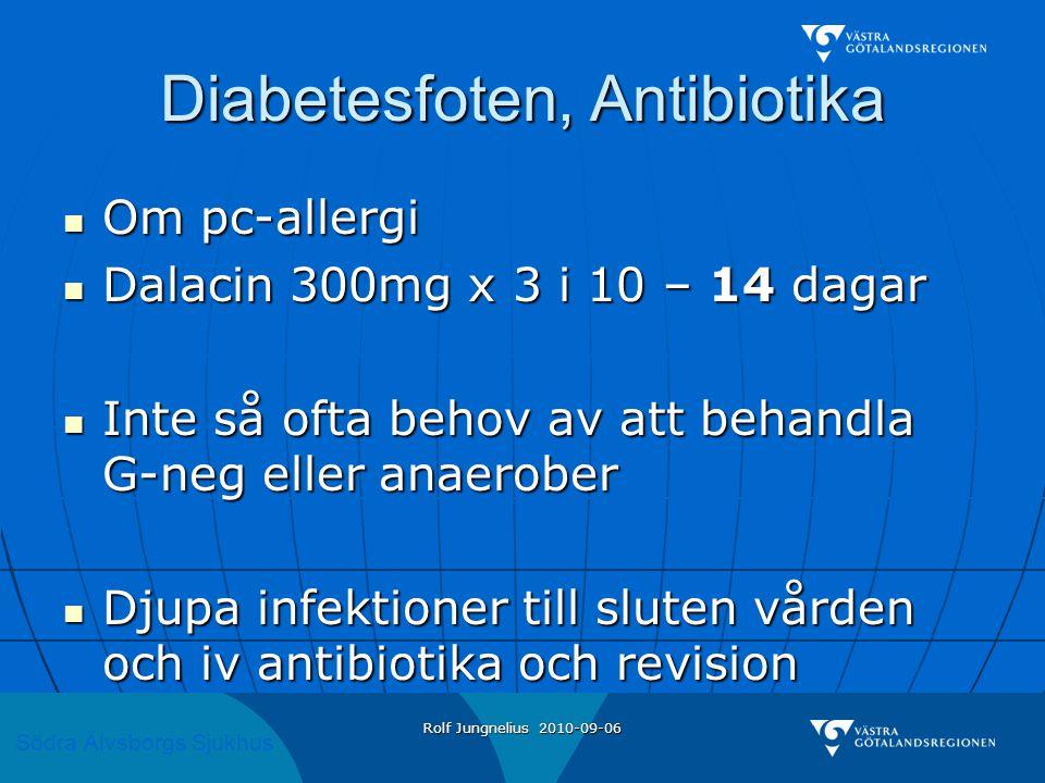 Södra Älvsborgs Sjukhus Rolf Jungnelius 2010-09-06 Diabetesfoten, Antibiotika  Om pc-allergi  Dalacin 300mg x 3 i 10 – 14 dagar  Inte så ofta behov av att behandla G-neg eller anaerober  Djupa infektioner till sluten vården och iv antibiotika och revision