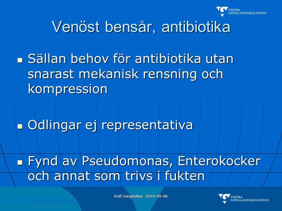 Södra Älvsborgs Sjukhus Rolf Jungnelius 2010-09-06 Venöst bensår, antibiotika  Sällan behov för antibiotika utan snarast mekanisk rensning och kompression  Odlingar ej representativa  Fynd av Pseudomonas, Enterokocker och annat som trivs i fukten