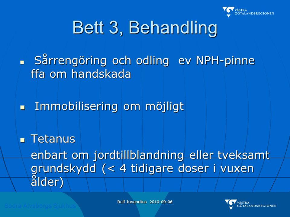 Södra Älvsborgs Sjukhus Rolf Jungnelius 2010-09-06 Bett 3, Behandling  Sårrengöring och odling ev NPH-pinne ffa om handskada  Immobilisering om möjl