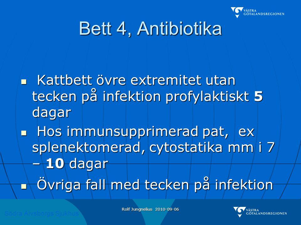 Södra Älvsborgs Sjukhus Rolf Jungnelius 2010-09-06 Bett 4, Antibiotika  Kattbett övre extremitet utan tecken på infektion profylaktiskt 5 dagar  Hos