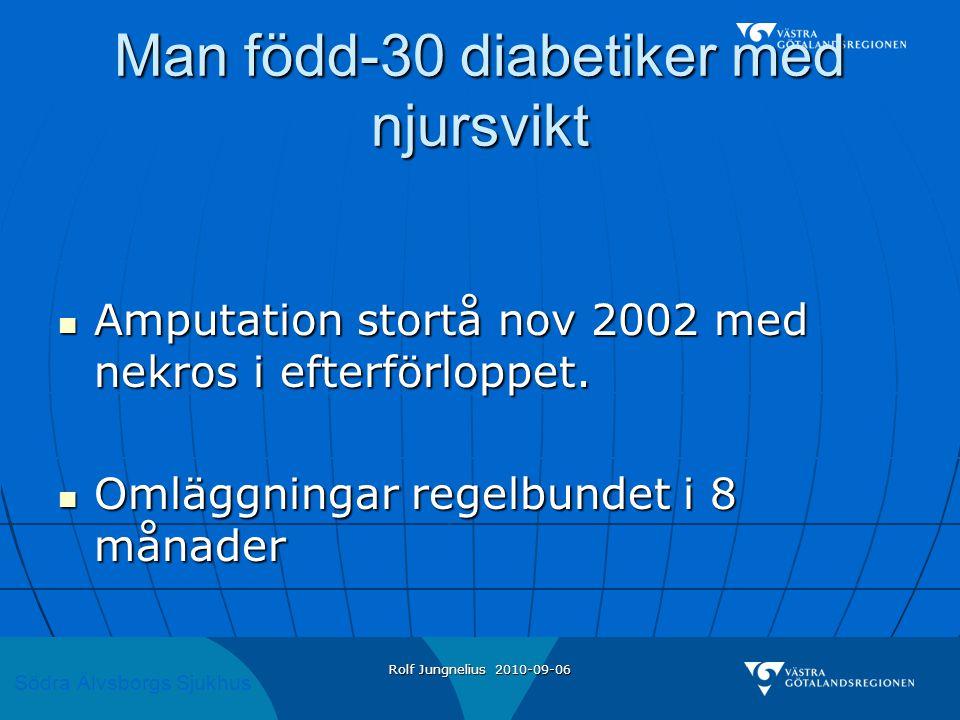Södra Älvsborgs Sjukhus Rolf Jungnelius 2010-09-06 Man född-30 diabetiker med njursvikt  Amputation stortå nov 2002 med nekros i efterförloppet.  Om