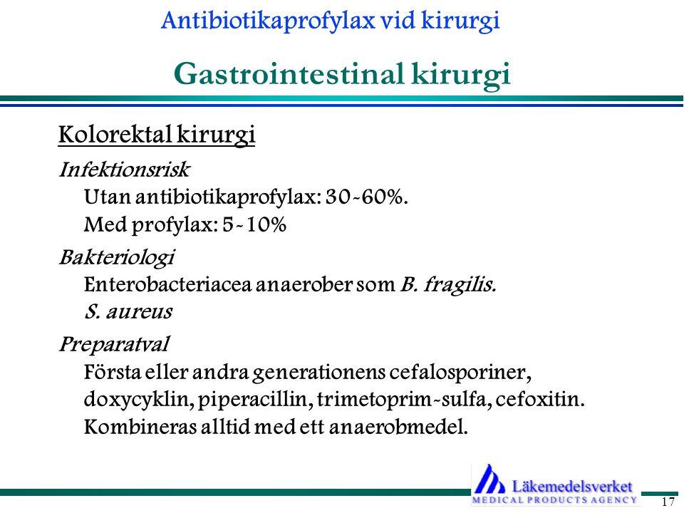 Antibiotikaprofylax vid kirurgi 17 Gastrointestinal kirurgi Kolorektal kirurgi Infektionsrisk Utan antibiotikaprofylax: 30-60%.