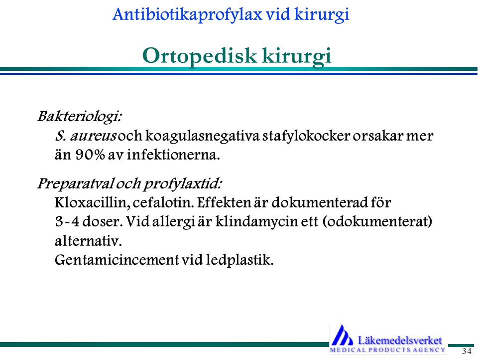 Antibiotikaprofylax vid kirurgi 34 Ortopedisk kirurgi Bakteriologi: S.