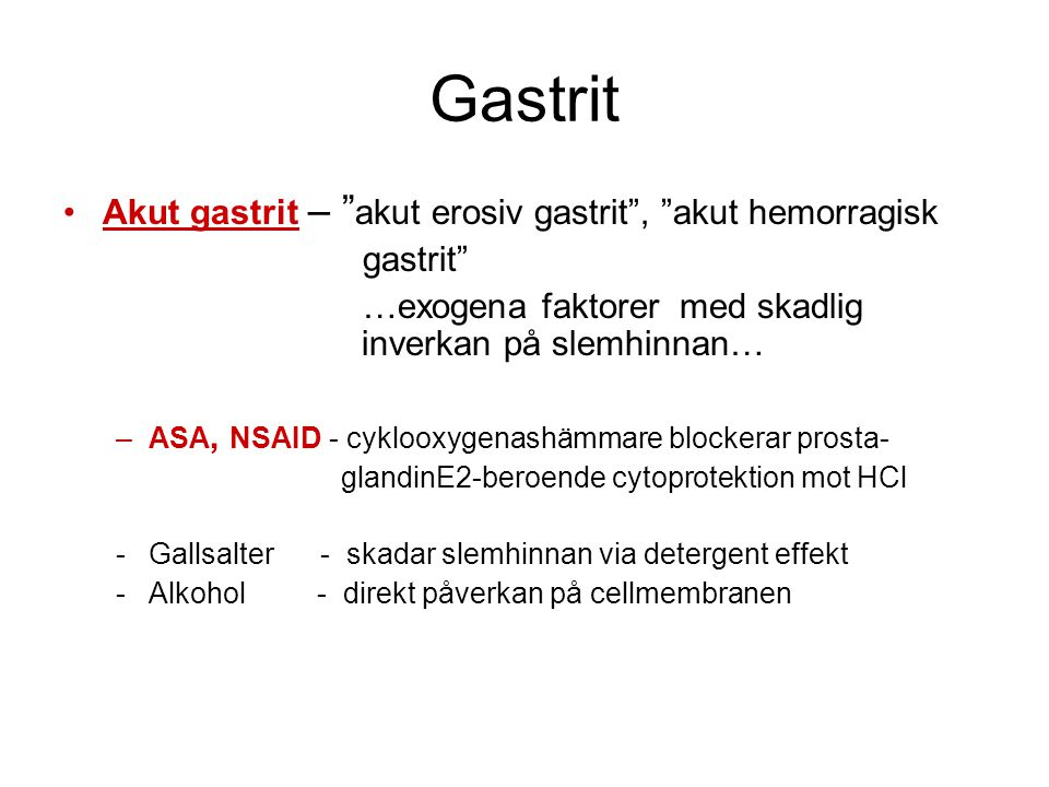 """Gastrit •Akut gastrit – """" akut erosiv gastrit"""", """"akut hemorragisk gastrit"""" …exogena faktorer med skadlig inverkan på slemhinnan… –ASA, NSAID - cykloox"""