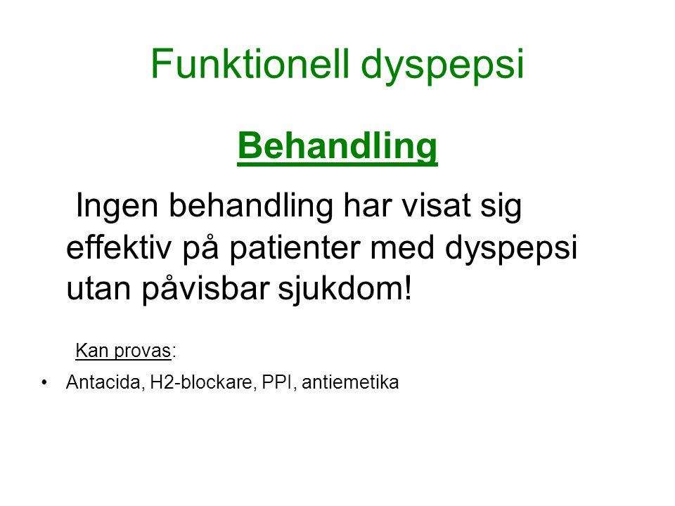 Funktionell dyspepsi Behandling Ingen behandling har visat sig effektiv på patienter med dyspepsi utan påvisbar sjukdom! Kan provas: •Antacida, H2-blo