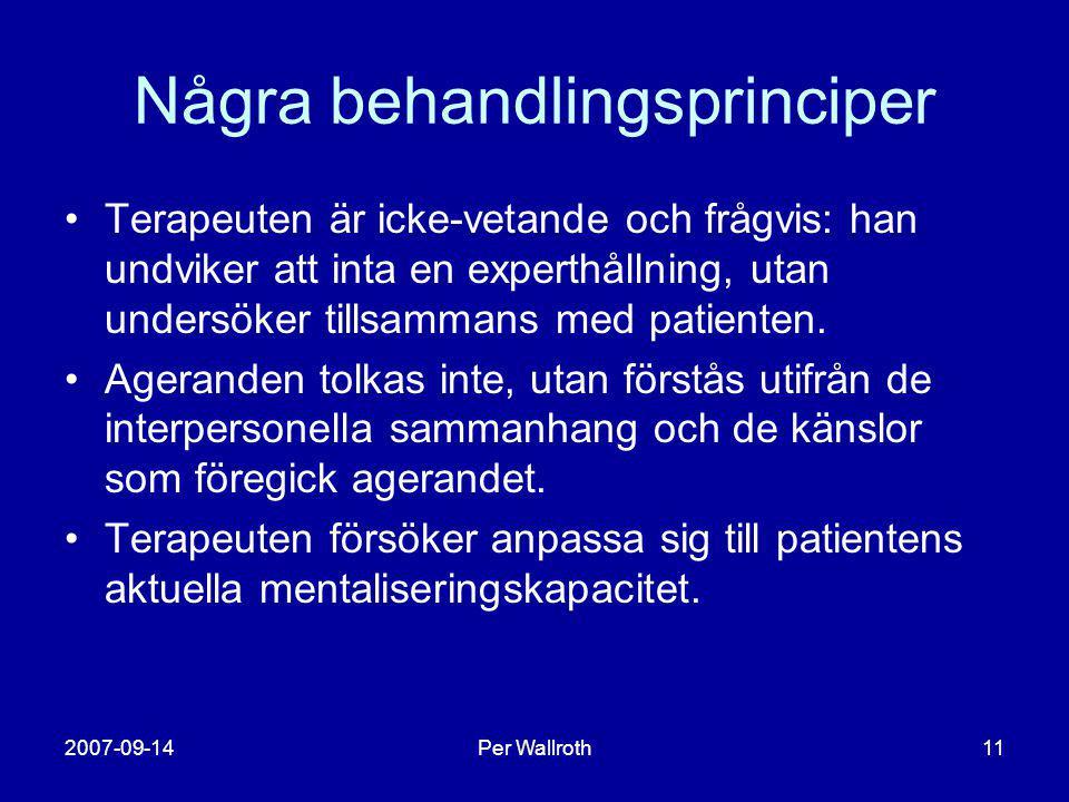 2007-09-14Per Wallroth11 Några behandlingsprinciper •Terapeuten är icke-vetande och frågvis: han undviker att inta en experthållning, utan undersöker