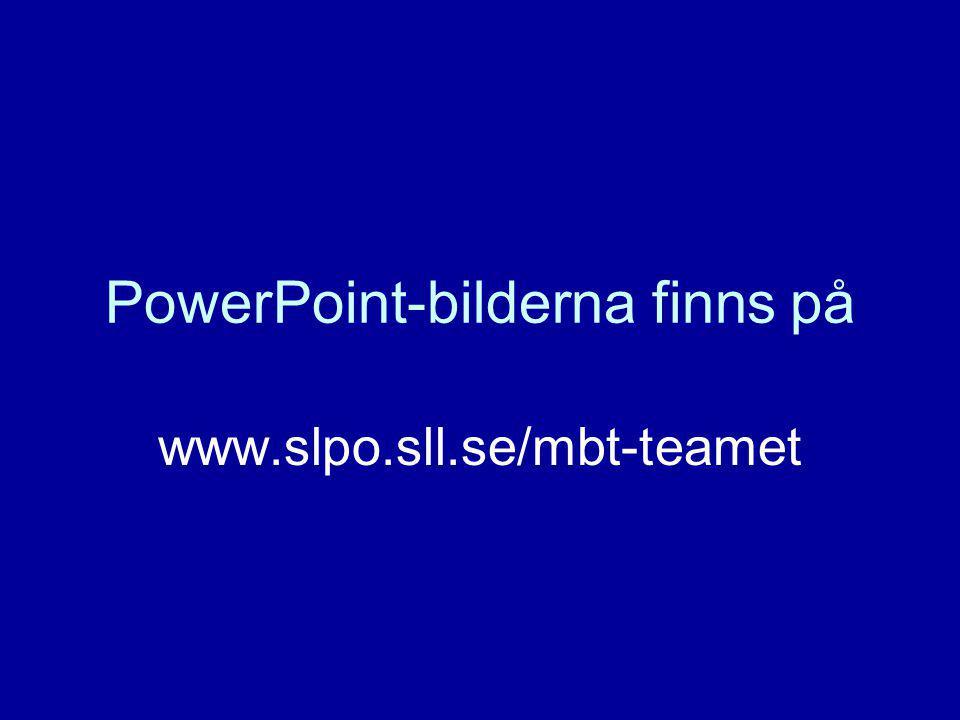 PowerPoint-bilderna finns på www.slpo.sll.se/mbt-teamet