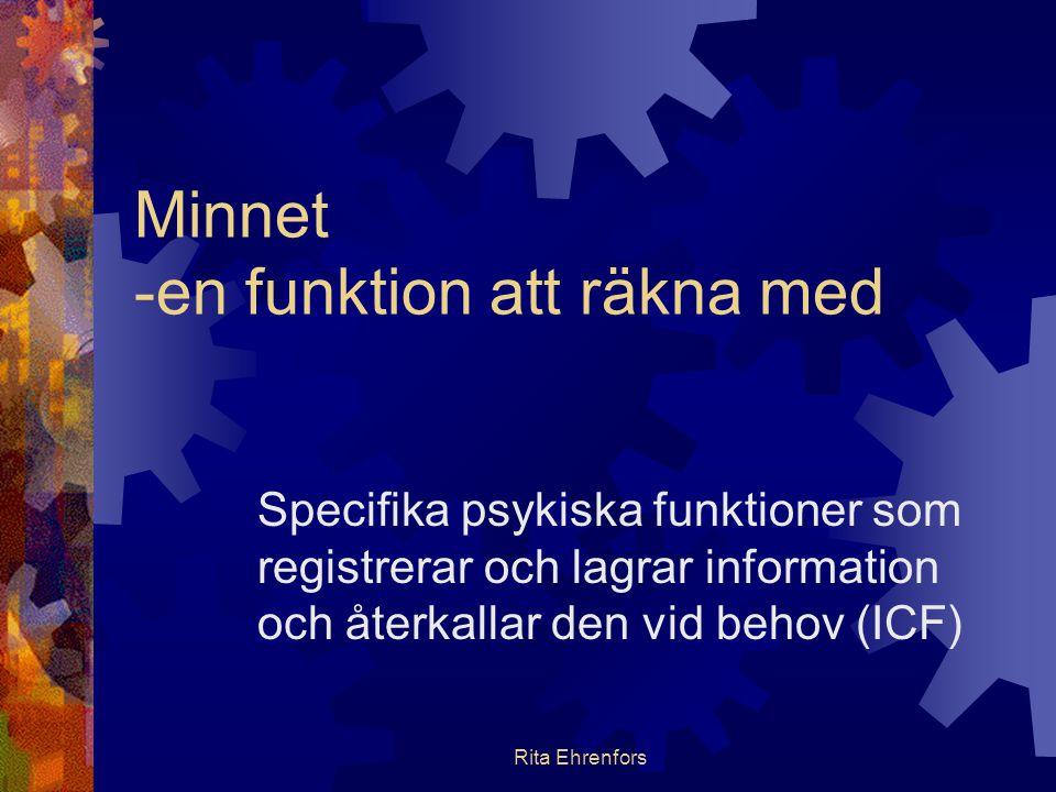 Rita Ehrenfors Minnet -en funktion att räkna med Specifika psykiska funktioner som registrerar och lagrar information och återkallar den vid behov (IC