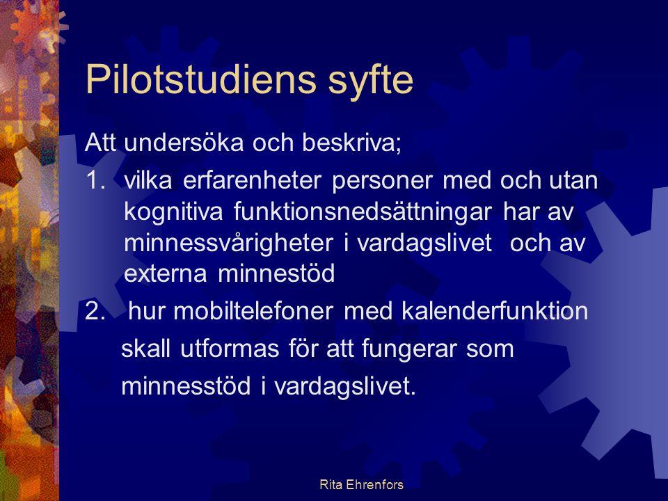 Rita Ehrenfors Pilotstudiens syfte Att undersöka och beskriva; 1.vilka erfarenheter personer med och utan kognitiva funktionsnedsättningar har av minn