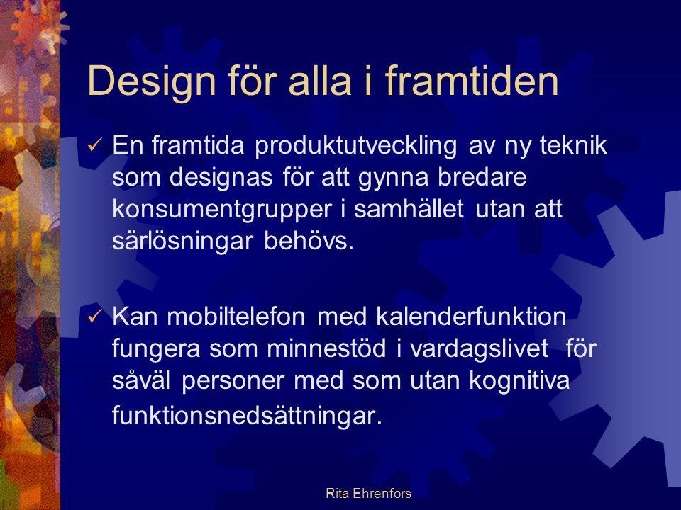 Rita Ehrenfors Design för alla  Ett samarbetsprojekt mellan HI, KTH och KI  Modell för brukarmedverkan i design- processen