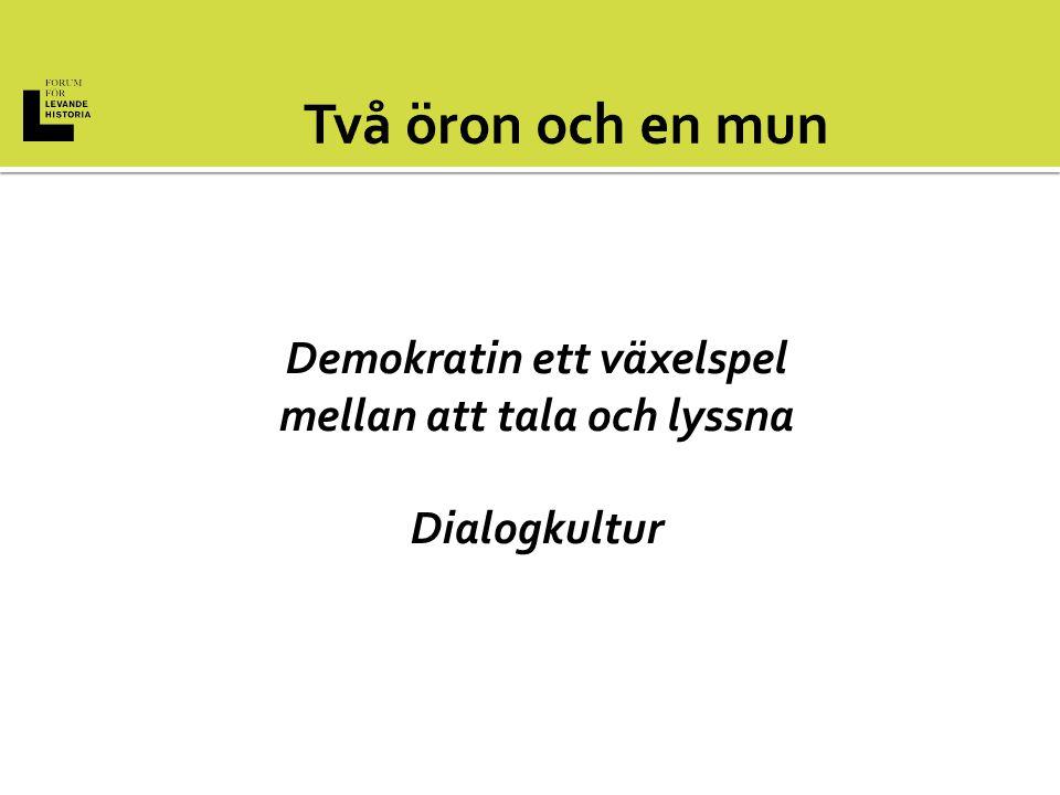 Demokratin ett växelspel mellan att tala och lyssna Dialogkultur