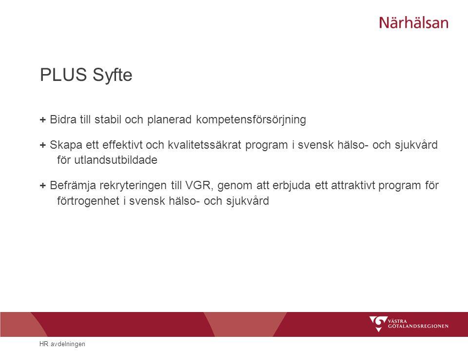 HR avdelningen PLUS Syfte + Bidra till stabil och planerad kompetensförsörjning + Skapa ett effektivt och kvalitetssäkrat program i svensk hälso- och
