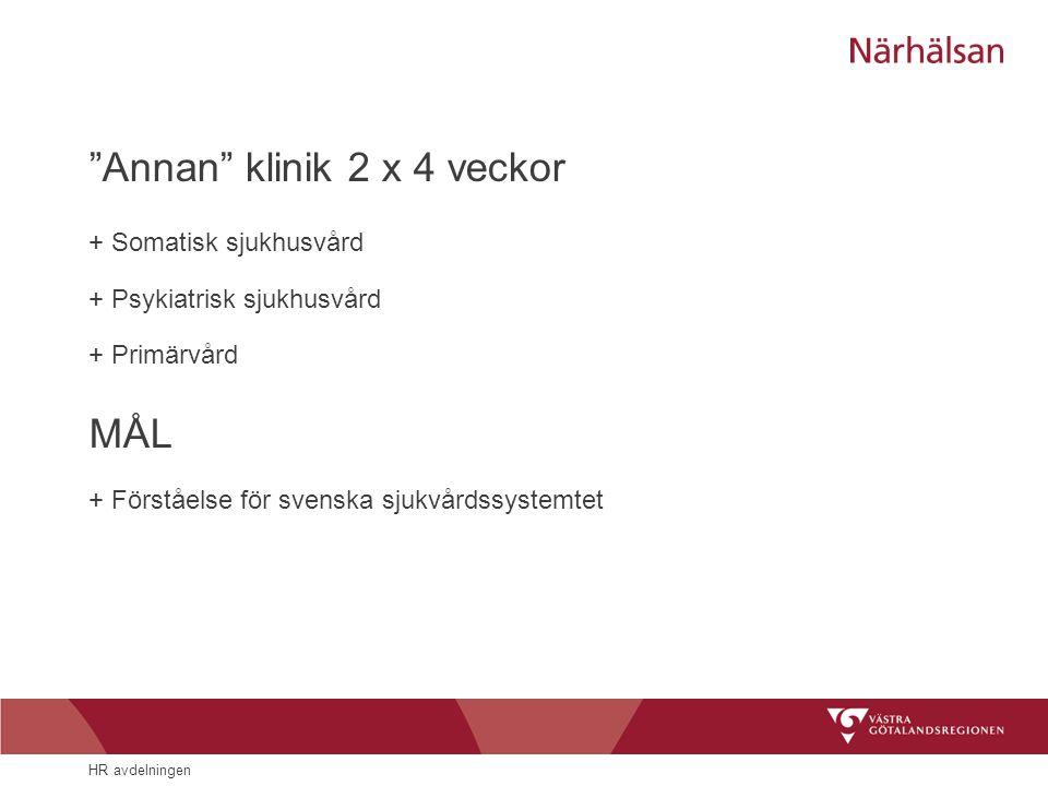 """HR avdelningen """"Annan"""" klinik 2 x 4 veckor + Somatisk sjukhusvård + Psykiatrisk sjukhusvård + Primärvård MÅL + Förståelse för svenska sjukvårdssystemt"""