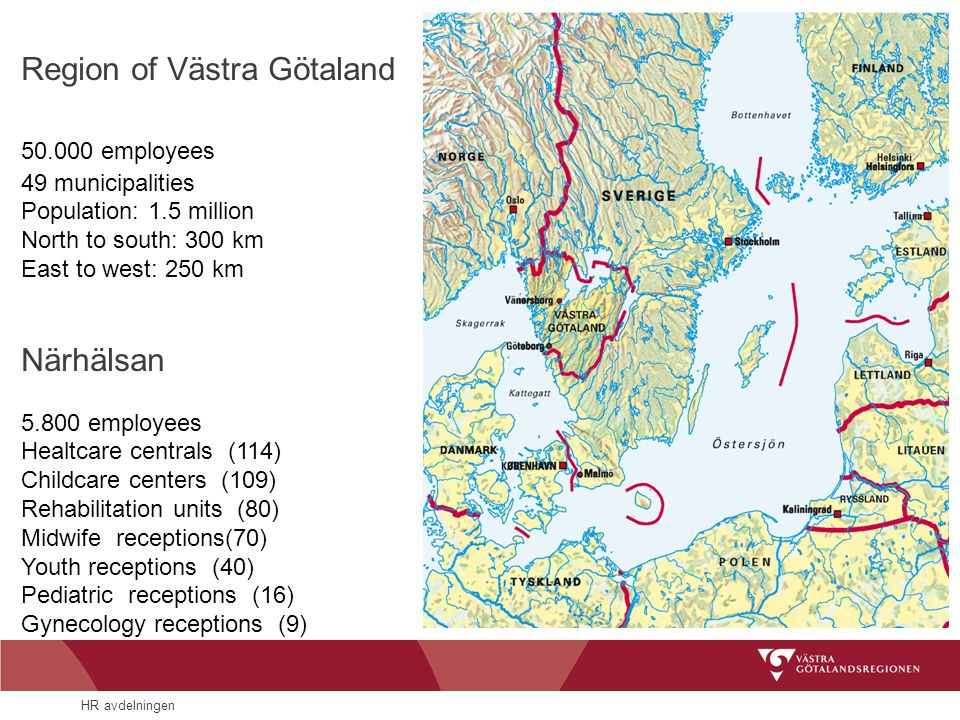 HR avdelningen Region of Västra Götaland 50.000 employees 49 municipalities Population: 1.5 million North to south: 300 km East to west: 250 km Närhälsan 5.800 employees Healtcare centrals (114) Childcare centers (109) Rehabilitation units (80) Midwife receptions(70) Youth receptions (40) Pediatric receptions (16) Gynecology receptions (9)