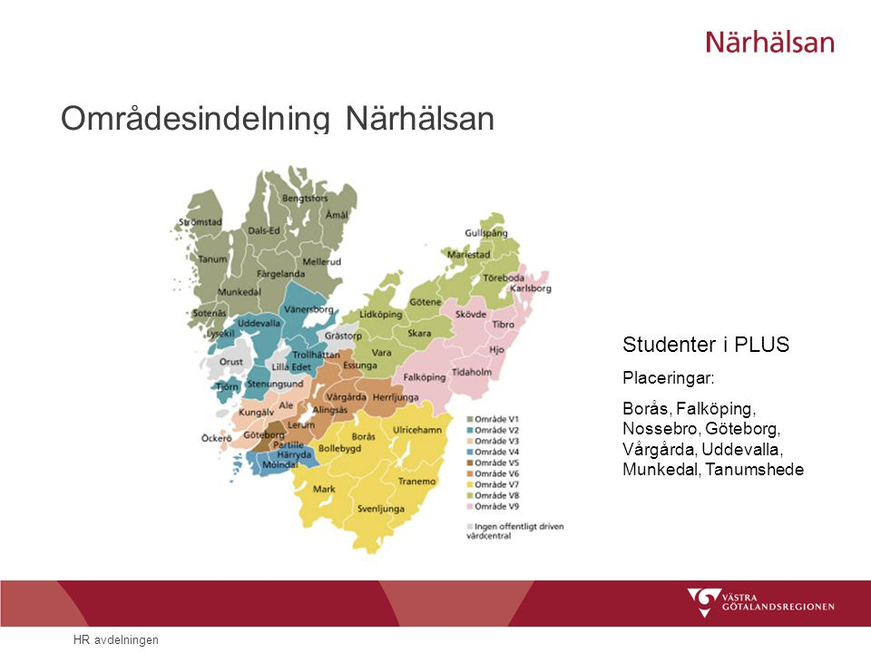 HR avdelningen Områdesindelning Närhälsan Studenter i PLUS Placeringar: Borås, Falköping, Nossebro, Göteborg, Vårgårda, Uddevalla, Munkedal, Tanumshed