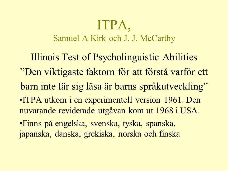 """ITPA, Samuel A Kirk och J. J. McCarthy Illinois Test of Psycholinguistic Abilities """"Den viktigaste faktorn för att förstå varför ett barn inte lär sig"""