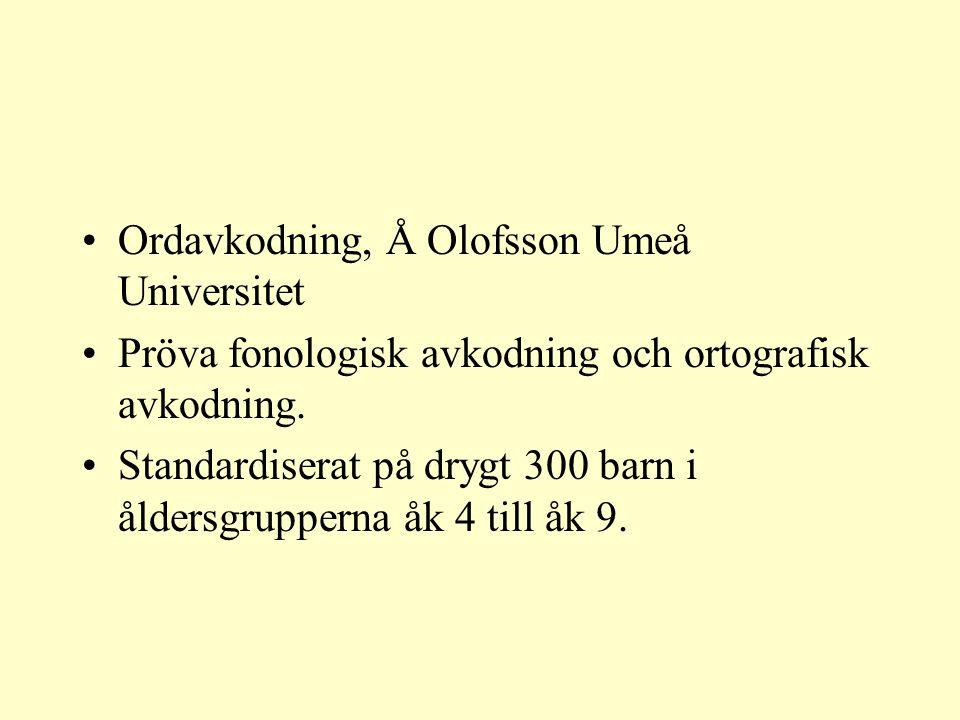 •Ordavkodning, Å Olofsson Umeå Universitet •Pröva fonologisk avkodning och ortografisk avkodning. •Standardiserat på drygt 300 barn i åldersgrupperna