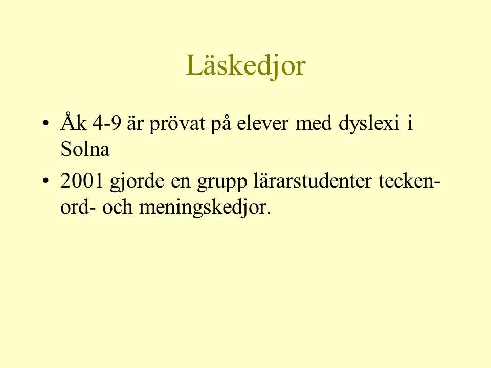 Läskedjor •Åk 4-9 är prövat på elever med dyslexi i Solna •2001 gjorde en grupp lärarstudenter tecken- ord- och meningskedjor.