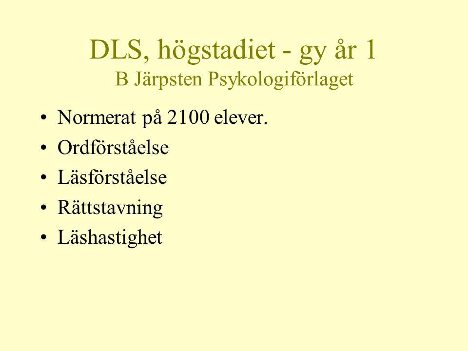 DLS, högstadiet - gy år 1 B Järpsten Psykologiförlaget •Normerat på 2100 elever. •Ordförståelse •Läsförståelse •Rättstavning •Läshastighet