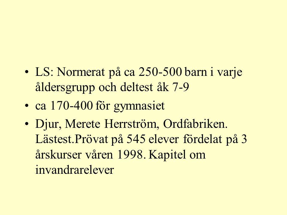 •LS: Normerat på ca 250-500 barn i varje åldersgrupp och deltest åk 7-9 •ca 170-400 för gymnasiet •Djur, Merete Herrström, Ordfabriken. Lästest.Prövat