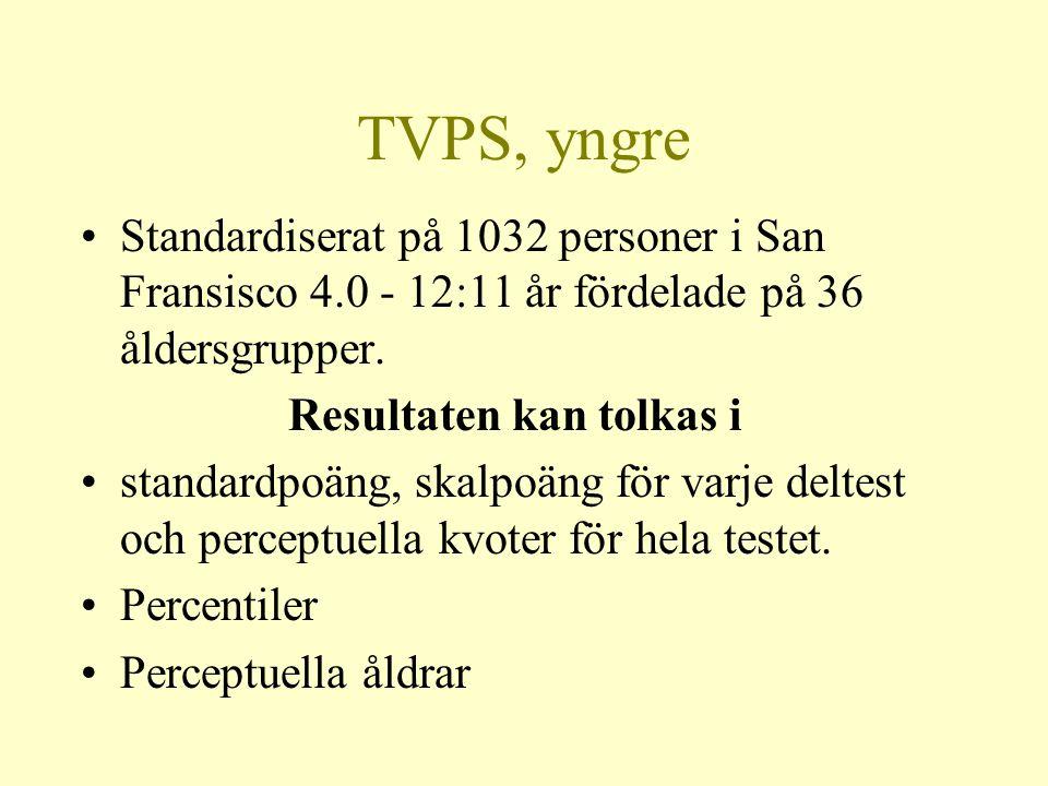 TVPS, yngre •Standardiserat på 1032 personer i San Fransisco 4.0 - 12:11 år fördelade på 36 åldersgrupper. Resultaten kan tolkas i •standardpoäng, ska